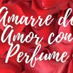 AMARRE de Amor con Perfume 100% Efectivo