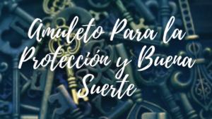 Llave-Para-la-Proteccion-y-la-BUENA-SUERTE