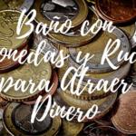 Baño con Monedas y Ruda para ATRAER Dinero