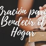 Poderosa Oración para Bendecir el Hogar